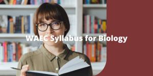 waec syllabus biology