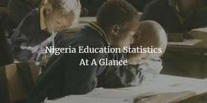 education statistics in Nigeria at a glance